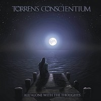 Torrens Conscientium – All Alone With The Thoughts